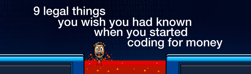 9 legal things you wish you had known when you started coding for money
